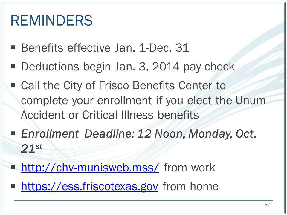 REMINDERS Benefits effective Jan. 1-Dec. 31 Deductions begin Jan. 3, 2014 pay check Call the City of Frisco Benefits Center to complete your enrollmen