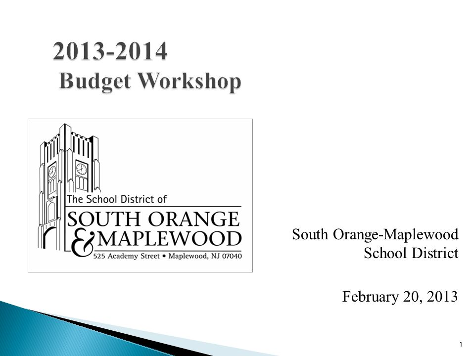 1 2013-2014 Budget Workshop South Orange-Maplewood School District February 20, 2013