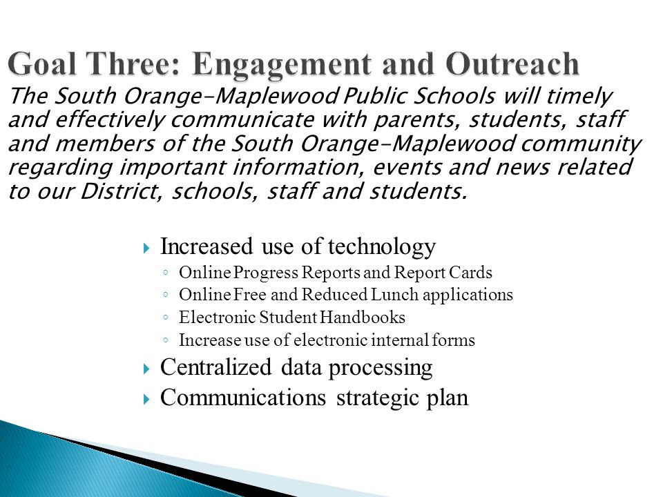 Goal Three: Engagement and Outreach Increased use of technology Online Progress Reports and Report Cards Online Free and Reduced Lunch applications El