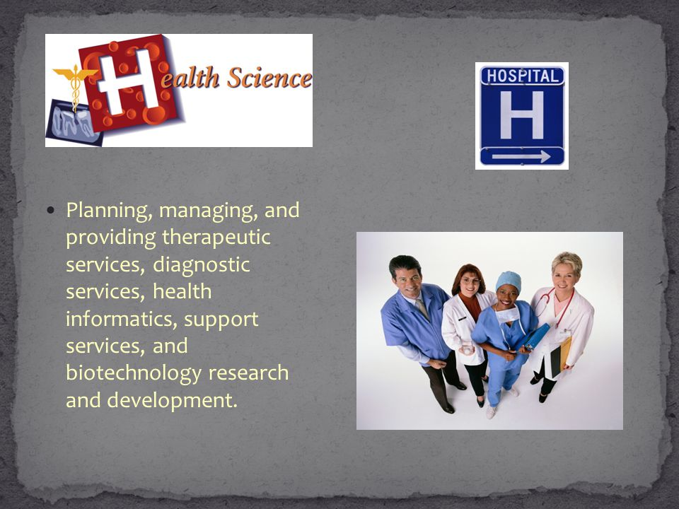 Planning, managing, and providing therapeutic services, diagnostic services, health informatics, support services, and biotechnology research and development.