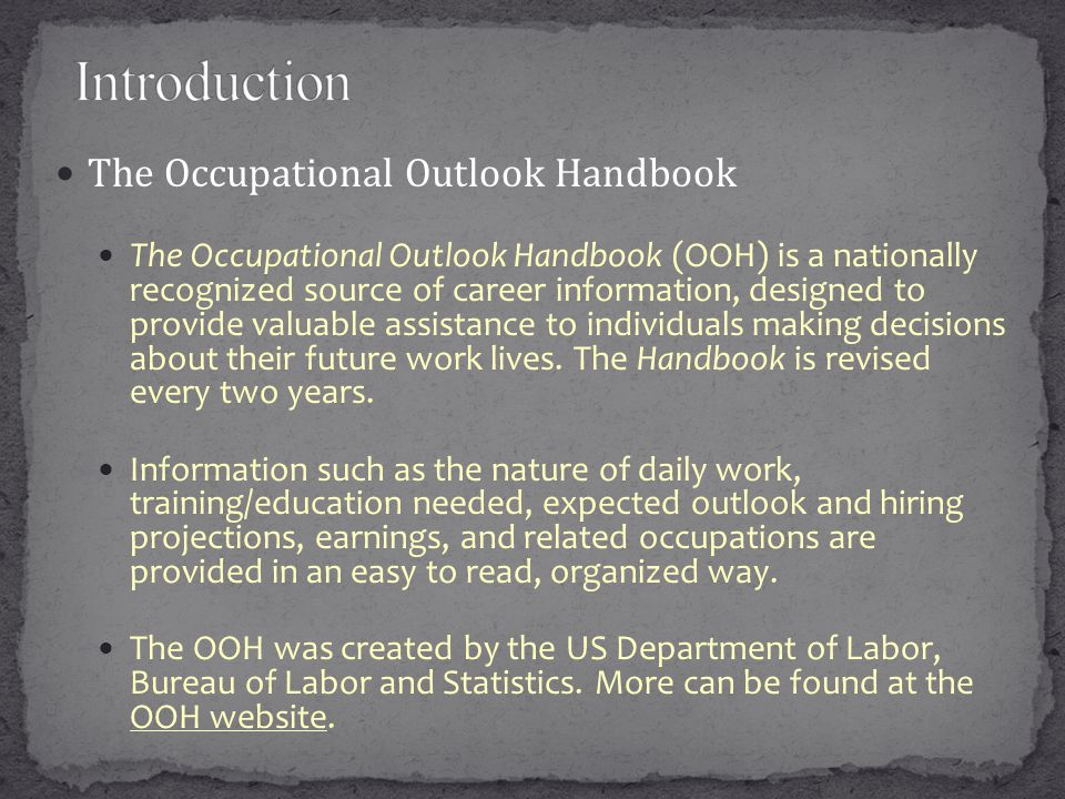 The Occupational Outlook Handbook The Occupational Outlook Handbook (OOH) is a nationally recognized source of career information, designed to provide