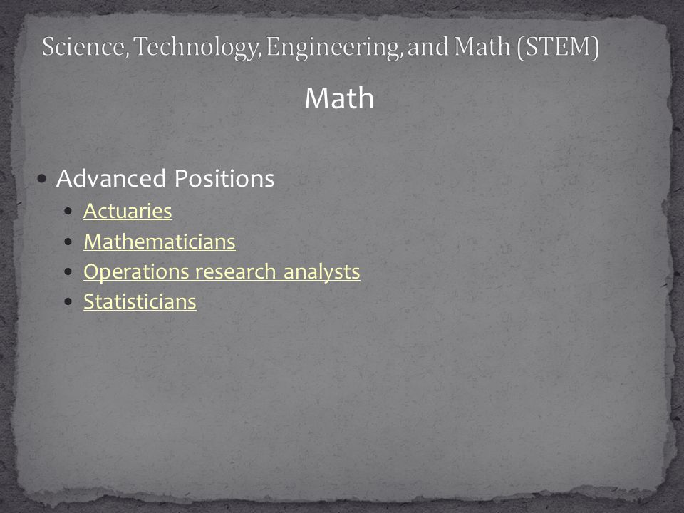 Math Advanced Positions Actuaries Mathematicians Operations research analysts Statisticians