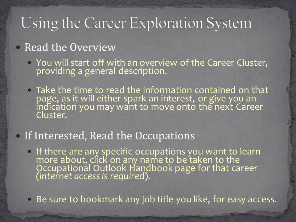 Read the Overview You will start off with an overview of the Career Cluster, providing a general description.