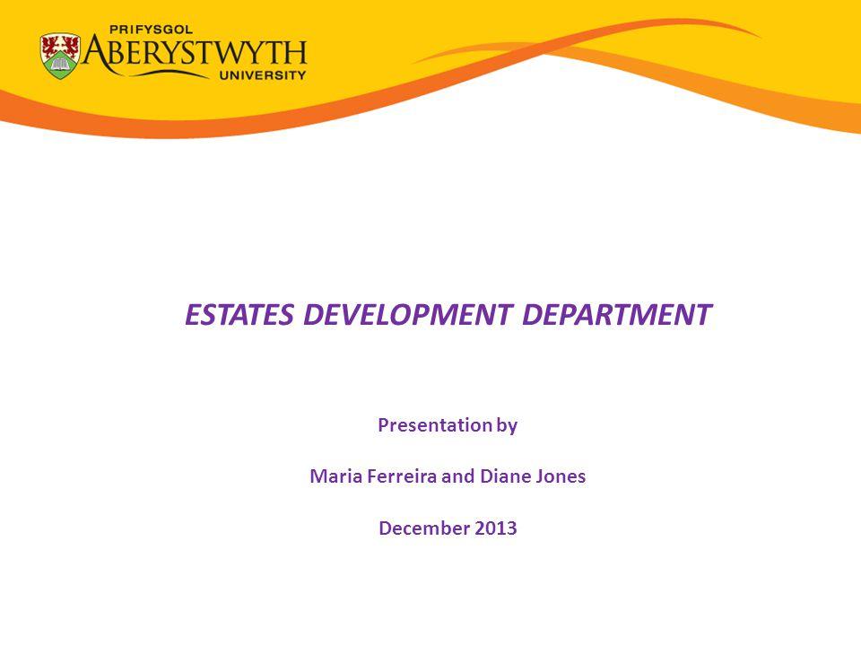 ESTATES DEVELOPMENT DEPARTMENT Presentation by Maria Ferreira and Diane Jones December 2013