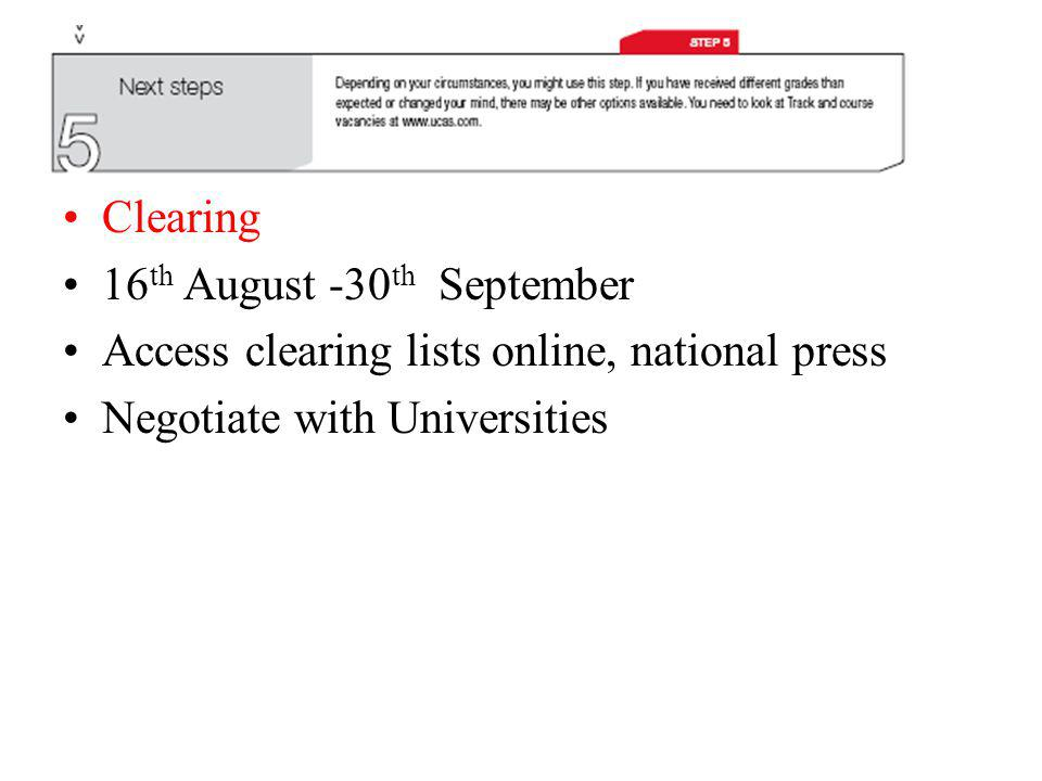 Clearing 16 th August -30 th September Access clearing lists online, national press Negotiate with Universities
