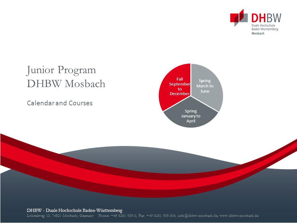 Junior Program DHBW Mosbach Calendar and Courses DHBW - Duale Hochschule Baden-Württemberg Lohrtalweg 10, 74821 Mosbach, Germany Phone: +49 6261 939-0