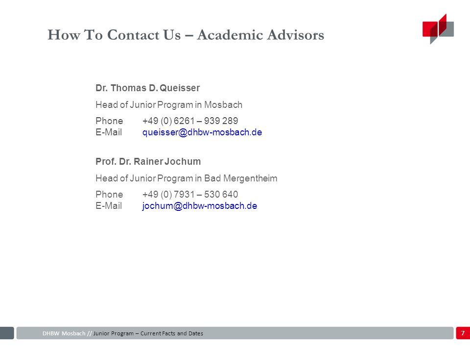 How To Contact Us – Academic Advisors Prof. Dr. Rainer Jochum Head of Junior Program in Bad Mergentheim Phone +49 (0) 7931 – 530 640 E-Mailjochum@dhbw