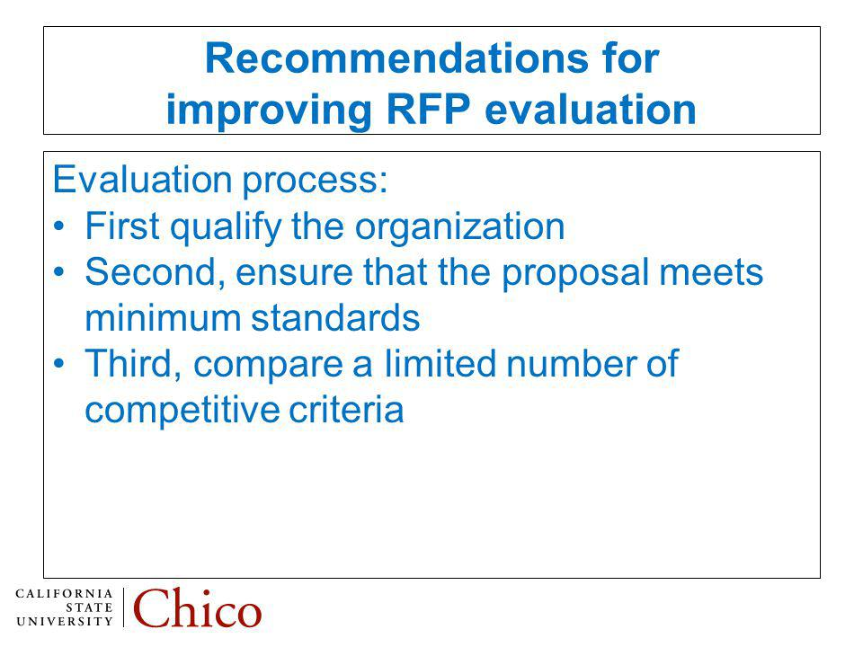 Recommendations for improving RFP evaluation Evaluation process: First qualify the organization Second, ensure that the proposal meets minimum standards Third, compare a limited number of competitive criteria