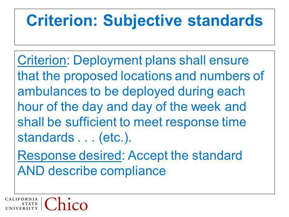 Criterion: Subjective standards Criterion: Deployment plans shall ensure that the proposed locations and numbers of ambulances to be deployed during each hour of the day and day of the week and shall be sufficient to meet response time standards...