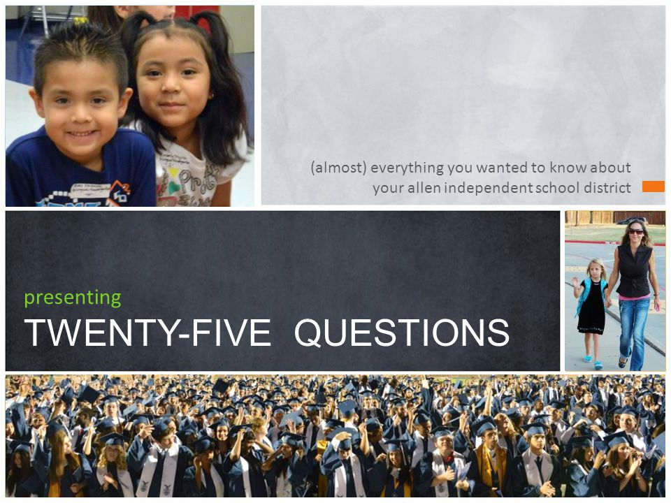 (almost) everything you wanted to know about your allen independent school district presenting TWENTY-FIVE QUESTIONS
