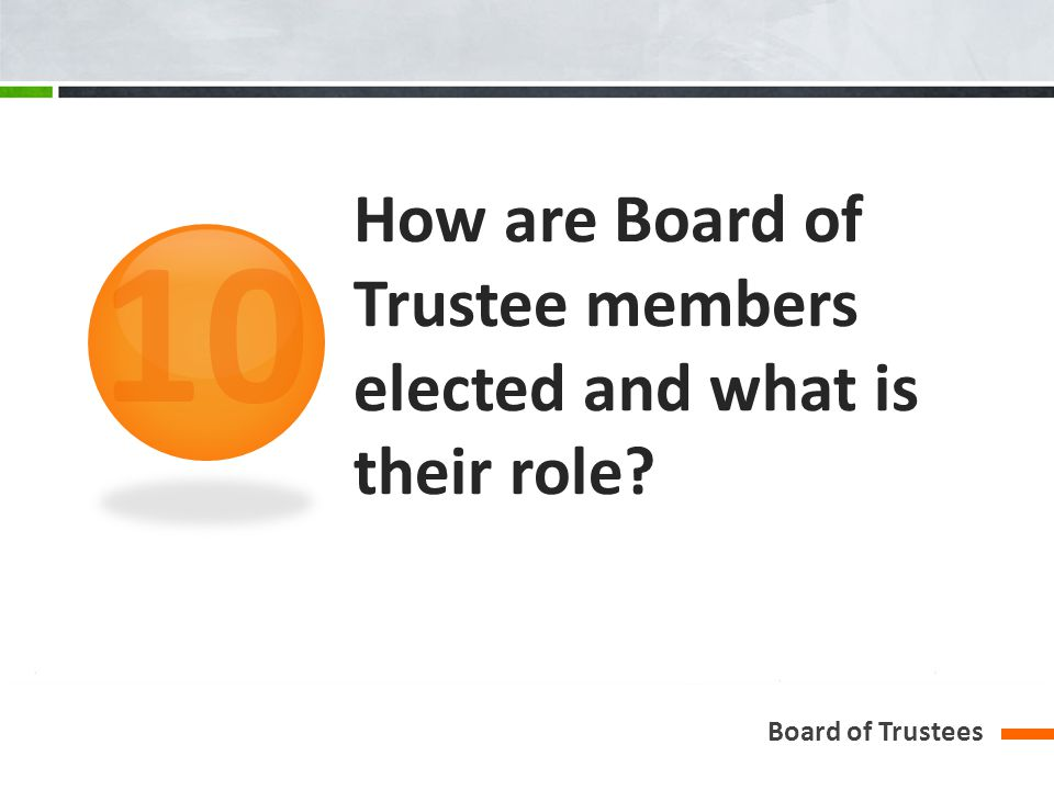 How are Board of Trustee members elected and what is their role? Board of Trustees 10