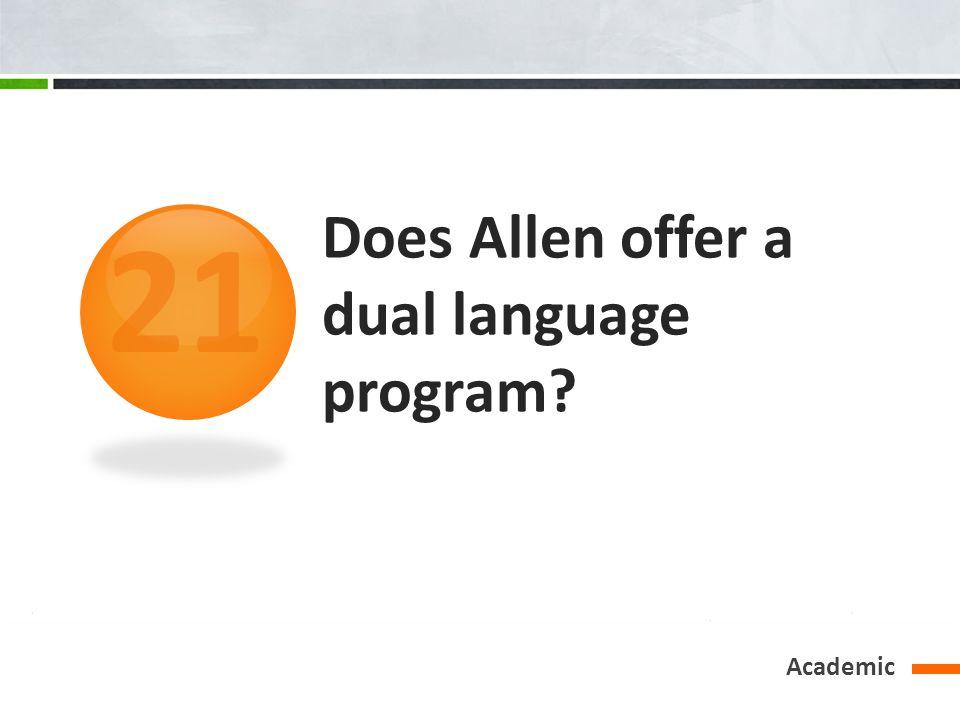 Does Allen offer a dual language program? Academic 21