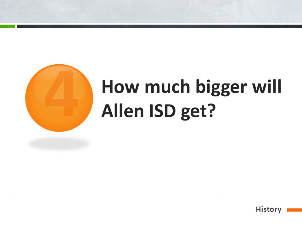 How much bigger will Allen ISD get? History 4