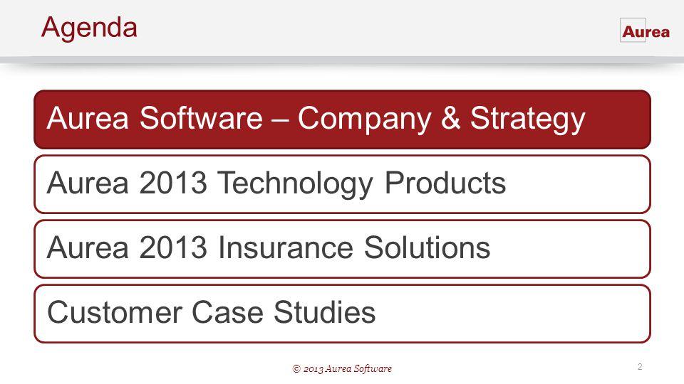 © 2013 Aurea Software 2 Agenda Aurea Software – Company & StrategyAurea 2013 Technology ProductsAurea 2013 Insurance SolutionsCustomer Case Studies