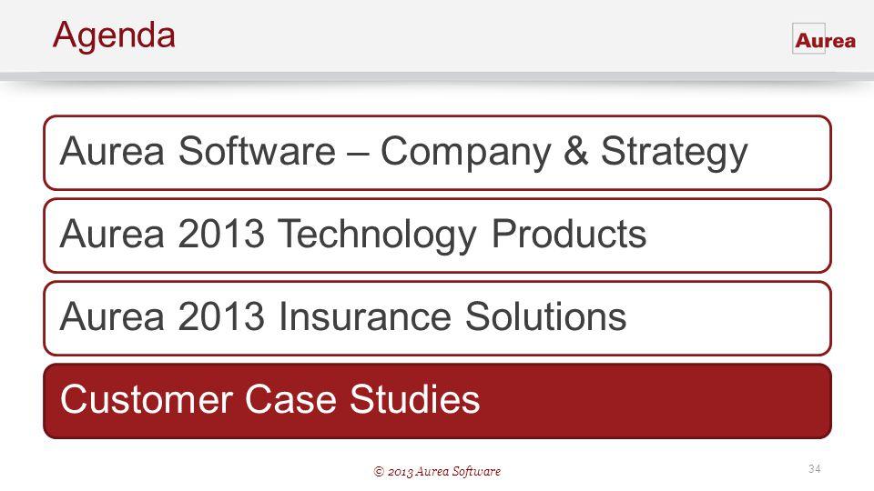 © 2013 Aurea Software 34 Agenda Aurea Software – Company & StrategyAurea 2013 Technology ProductsAurea 2013 Insurance SolutionsCustomer Case Studies
