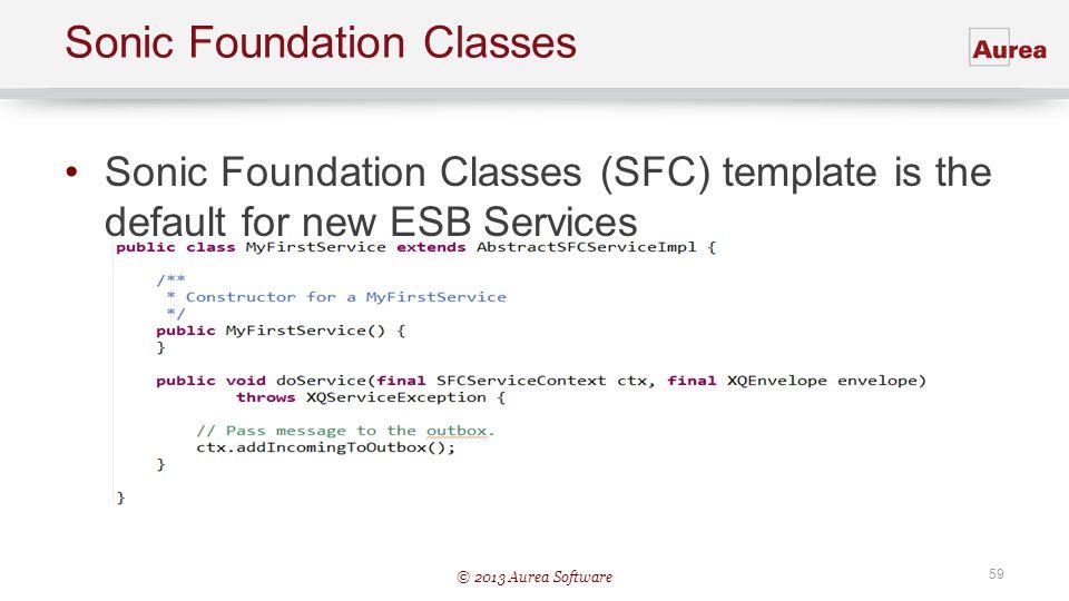 © 2013 Aurea Software 59 Sonic Foundation Classes Sonic Foundation Classes (SFC) template is the default for new ESB Services