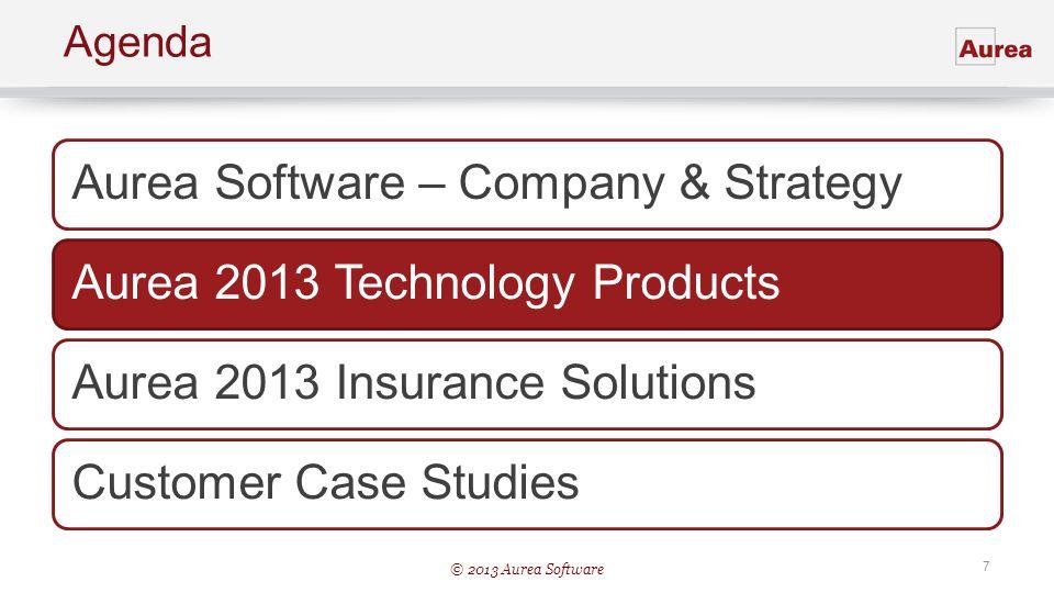 © 2013 Aurea Software 7 Agenda Aurea Software – Company & StrategyAurea 2013 Technology ProductsAurea 2013 Insurance SolutionsCustomer Case Studies