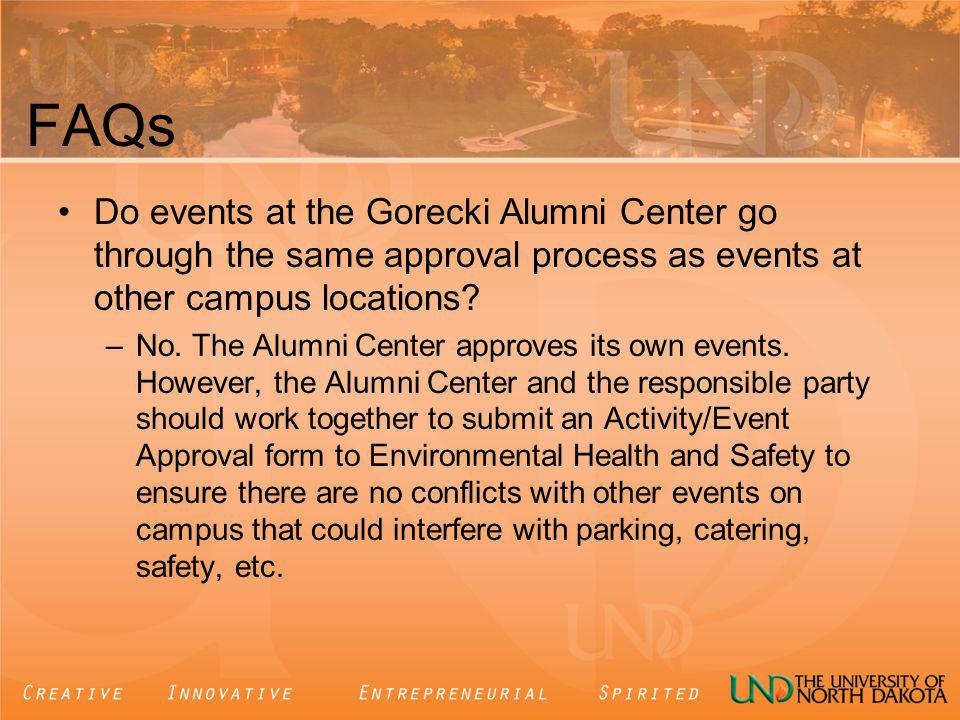 FAQs Do events at the Gorecki Alumni Center go through the same approval process as events at other campus locations.