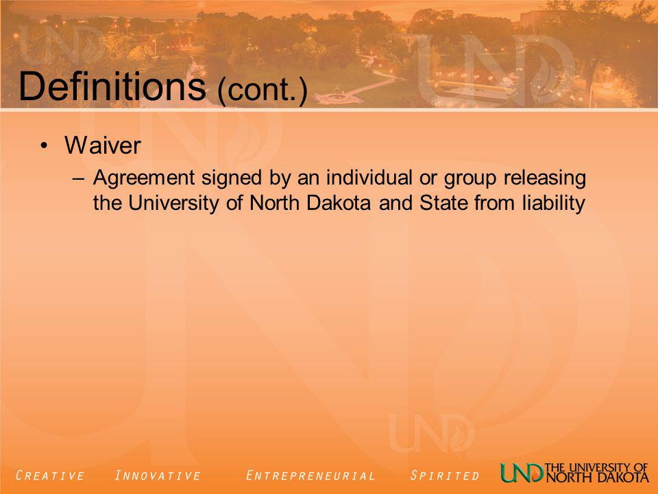 Definitions (cont.) Waiver –Agreement signed by an individual or group releasing the University of North Dakota and State from liability