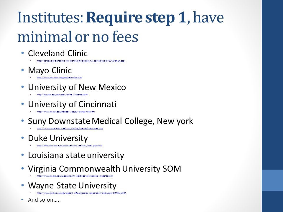 Institutes: Require step 1, have minimal or no fees Cleveland Clinic http://portals.clevelandclinic.org/cclcm/ElectiveProgram/Applying/tabid/4304/Defa