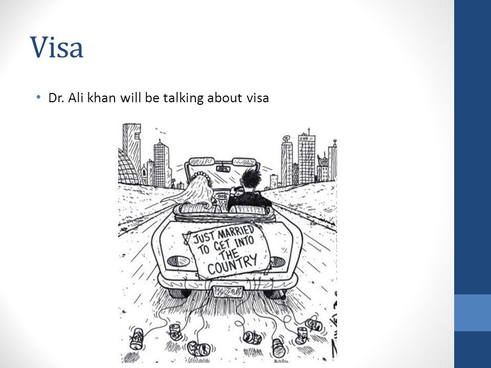 Visa Dr. Ali khan will be talking about visa