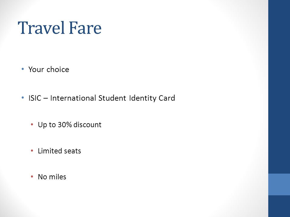 Travel Fare Your choice ISIC – International Student Identity Card Up to 30% discount Limited seats No miles
