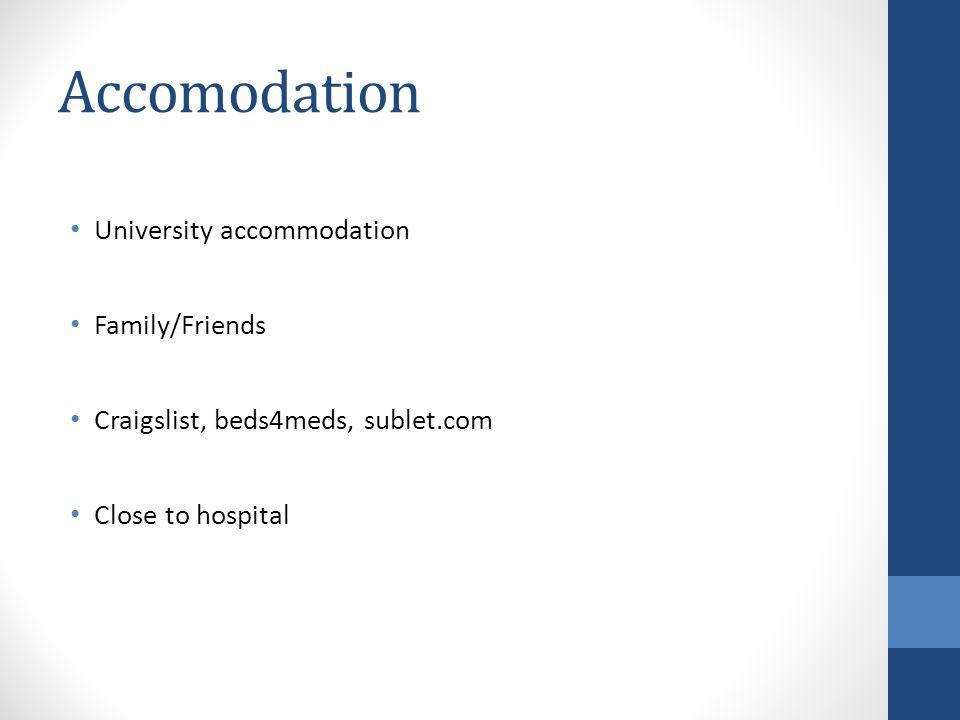 Accomodation University accommodation Family/Friends Craigslist, beds4meds, sublet.com Close to hospital