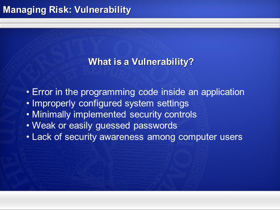 Managing Risk: Risk = Vulnerability + Threat + Impact