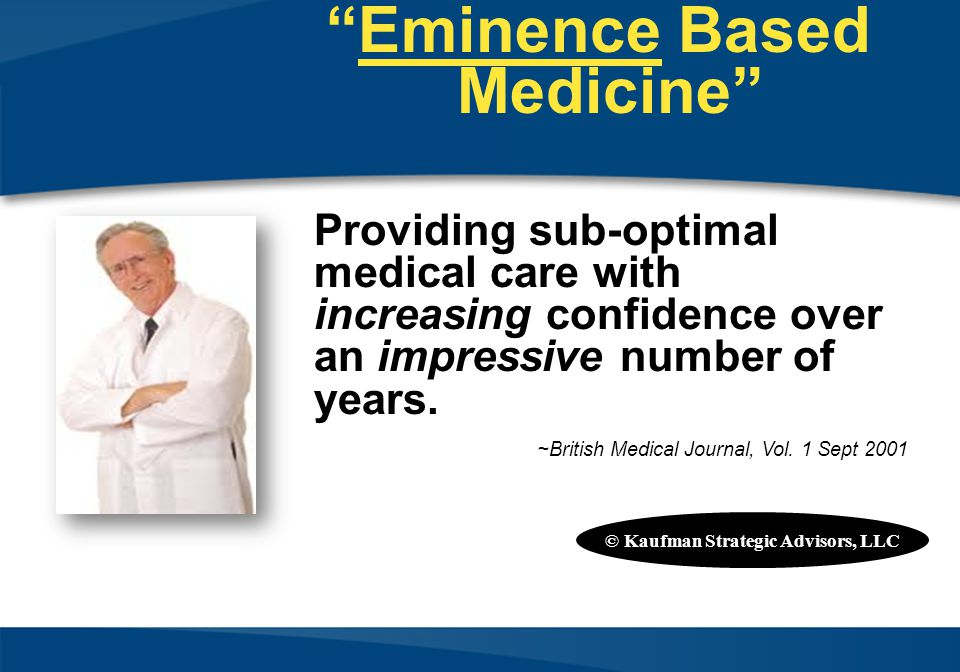 Eminence Based Medicine Providing sub-optimal medical care with increasing confidence over an impressive number of years.