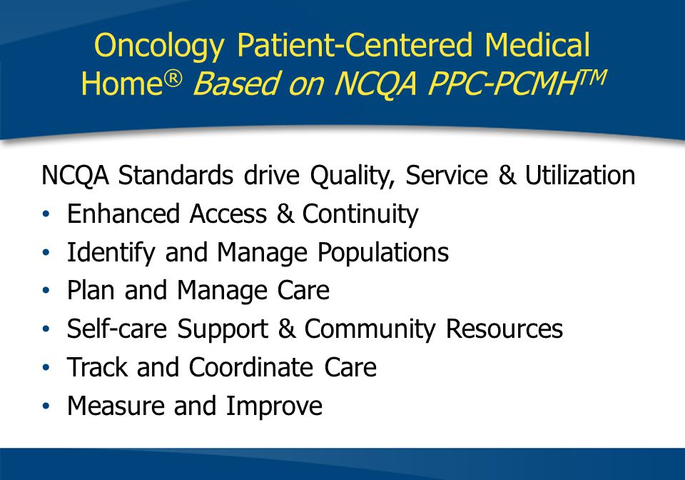 Oncology Patient-Centered Medical Home ® Based on NCQA PPC-PCMH TM