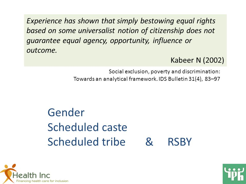 Gender Scheduled caste Scheduled tribe & RSBY Experience has shown that simply bestowing equal rights based on some universalist notion of citizenship does not guarantee equal agency, opportunity, influence or outcome.