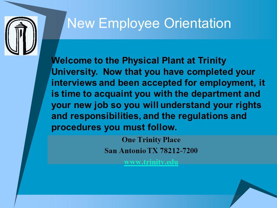New Employee Orientation One Trinity Place San Antonio TX 78212-7200 www.trinity.edu Welcome to the Physical Plant at Trinity University.