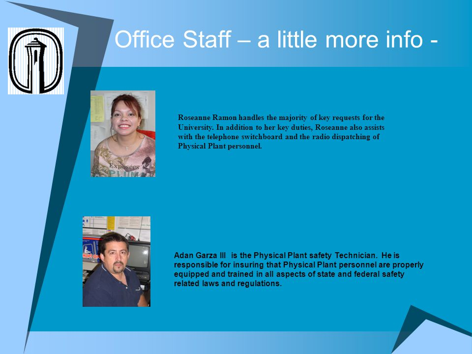 Office Staff – a little more info - Roseanne Ramon handles the majority of key requests for the University. In addition to her key duties, Roseanne al