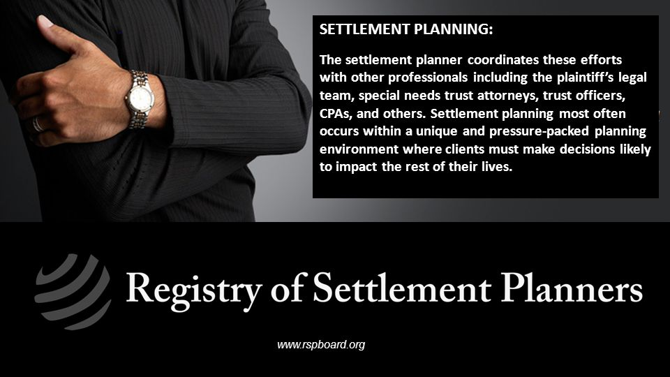 SETTLEMENT PLANNING: The settlement planner coordinates these efforts with other professionals including the plaintiffs legal team, special needs trus