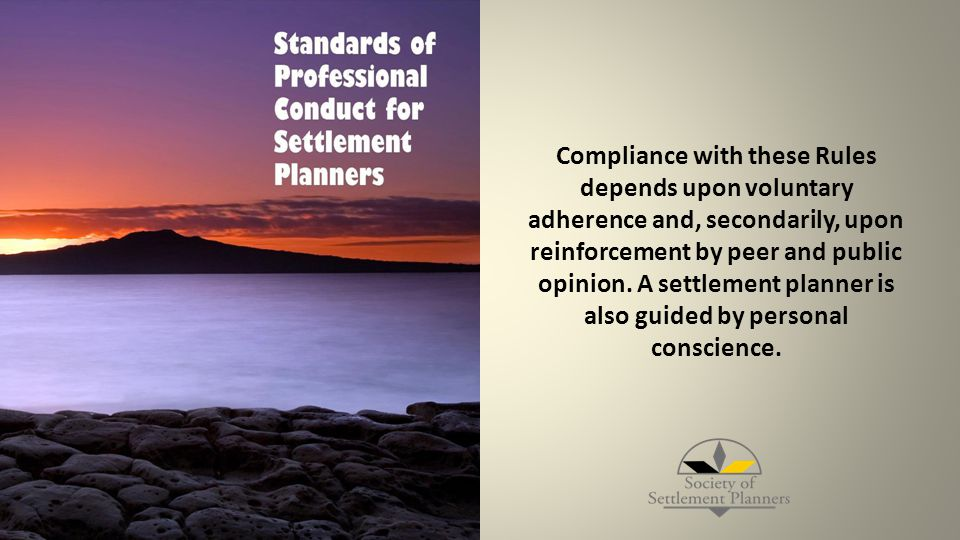 Compliance with these Rules depends upon voluntary adherence and, secondarily, upon reinforcement by peer and public opinion. A settlement planner is
