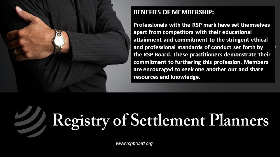 www.rspboard.org BENEFITS OF MEMBERSHIP: Professionals with the RSP mark have set themselves apart from competitors with their educational attainment