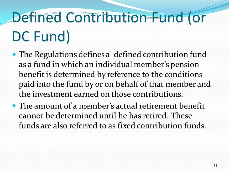 Defined Contribution Fund (or DC Fund) The Regulations defines a defined contribution fund as a fund in which an individual members pension benefit is