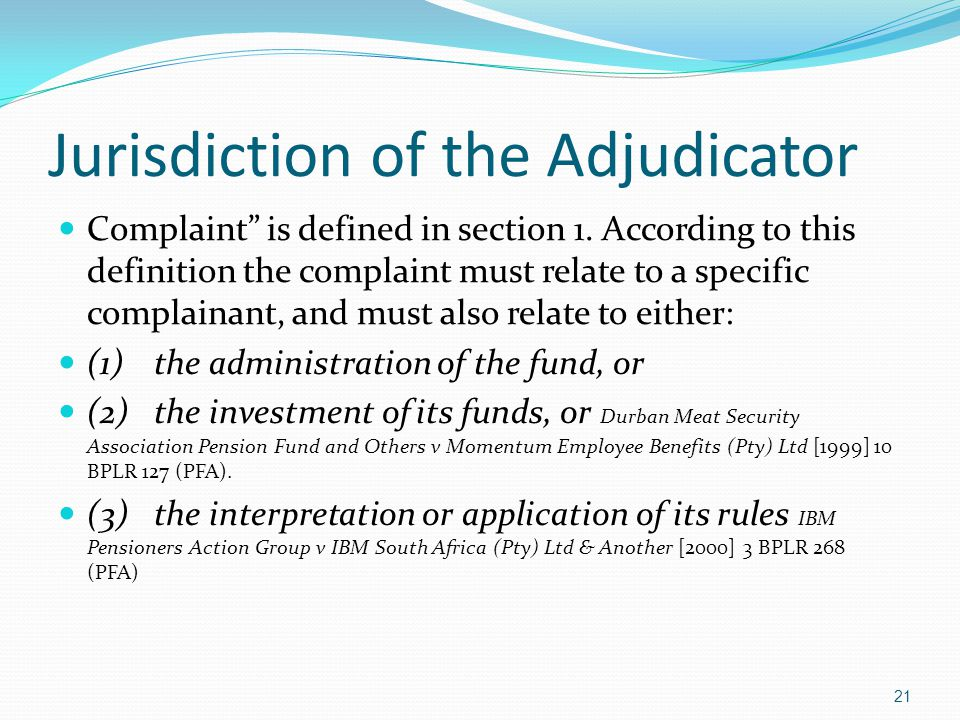 Jurisdiction of the Adjudicator Complaint is defined in section 1. According to this definition the complaint must relate to a specific complainant, a