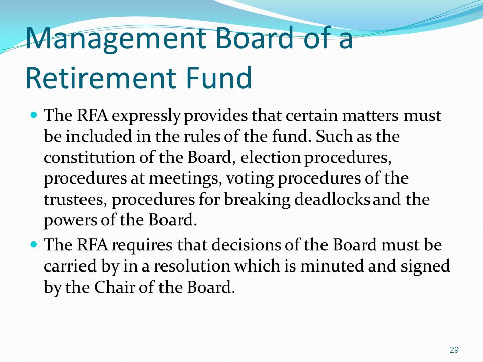 Management Board of a Retirement Fund The RFA expressly provides that certain matters must be included in the rules of the fund. Such as the constitut