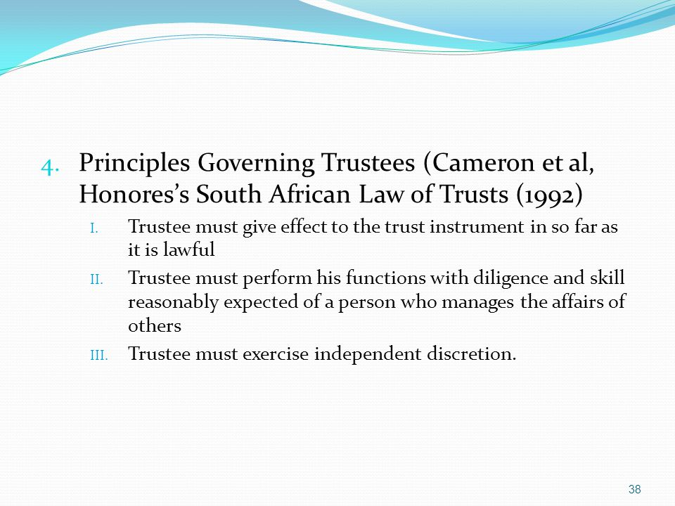4. Principles Governing Trustees (Cameron et al, Honoress South African Law of Trusts (1992) I.