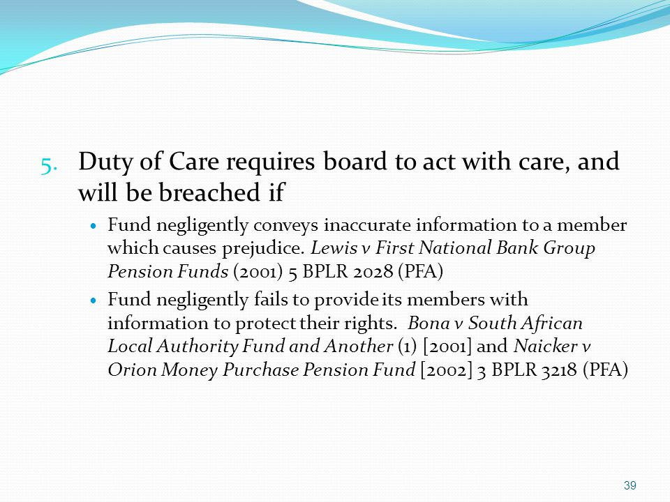 5. Duty of Care requires board to act with care, and will be breached if Fund negligently conveys inaccurate information to a member which causes prej