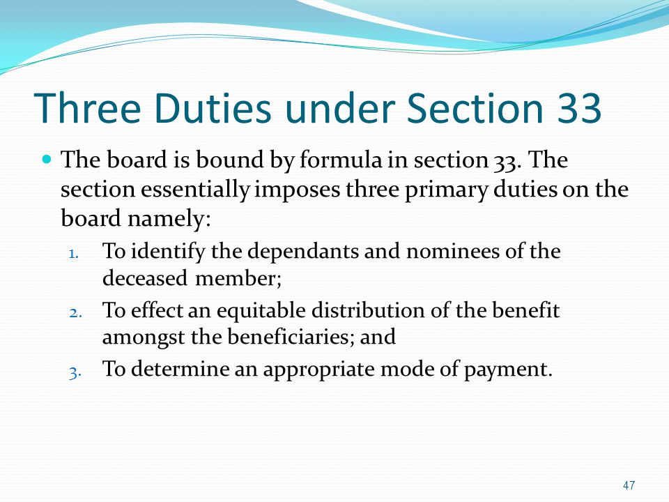 Three Duties under Section 33 The board is bound by formula in section 33. The section essentially imposes three primary duties on the board namely: 1