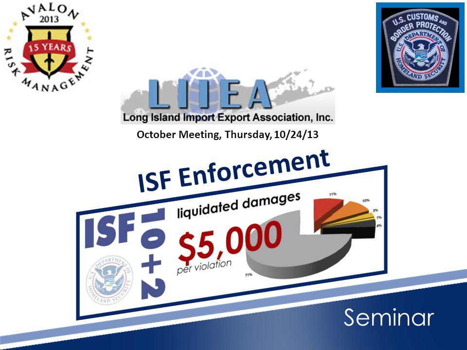 Seminar ISF Enforcement October Meeting, Thursday, 10/24/13