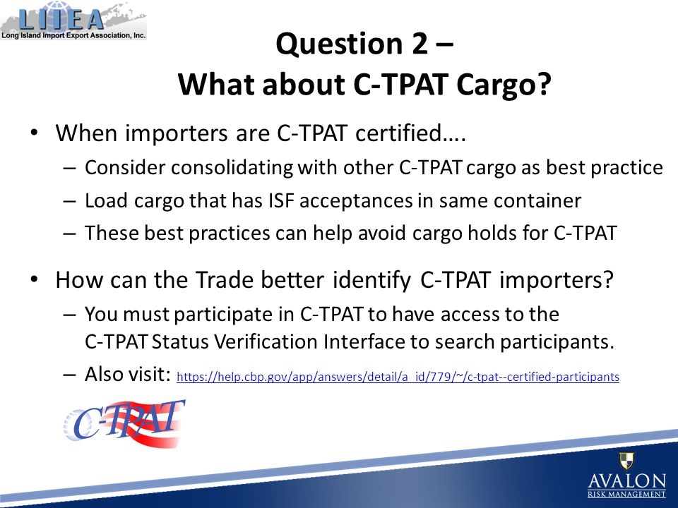 Question 2 – What about C-TPAT Cargo. When importers are C-TPAT certified….