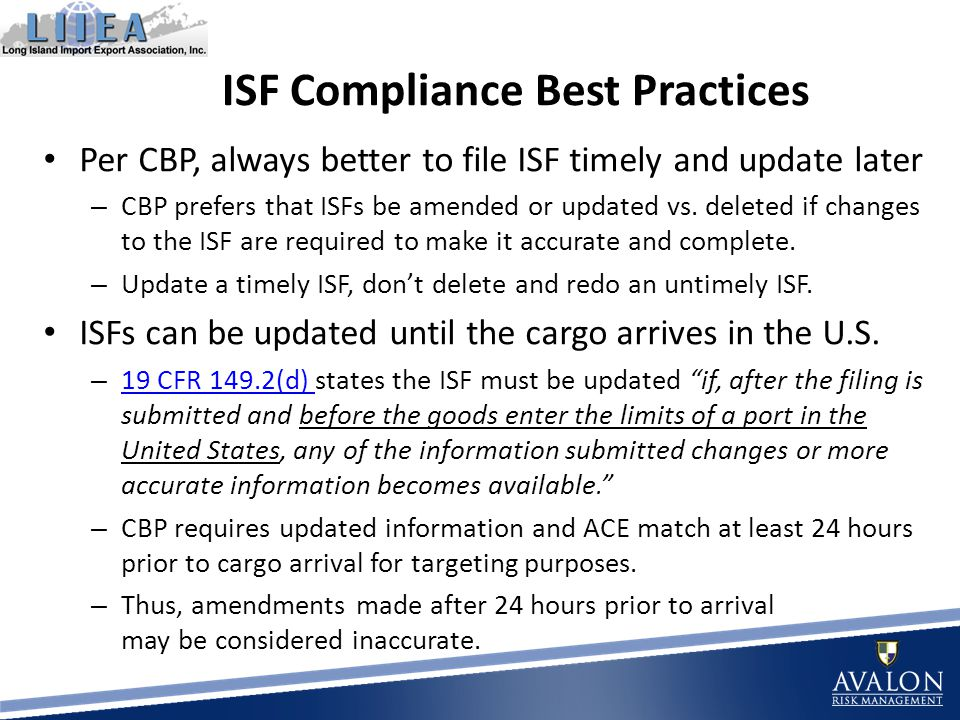 ISF Compliance Best Practices Per CBP, always better to file ISF timely and update later – CBP prefers that ISFs be amended or updated vs.