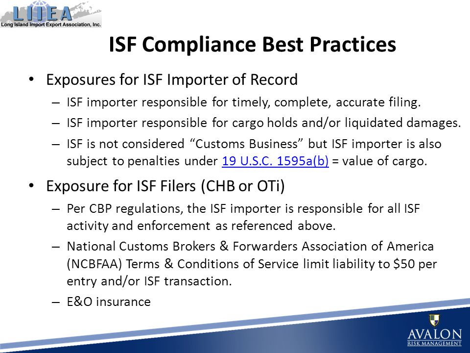 ISF Compliance Best Practices Exposures for ISF Importer of Record – ISF importer responsible for timely, complete, accurate filing.