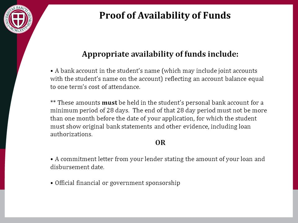 Appropriate availability of funds include: A bank account in the students name (which may include joint accounts with the students name on the account