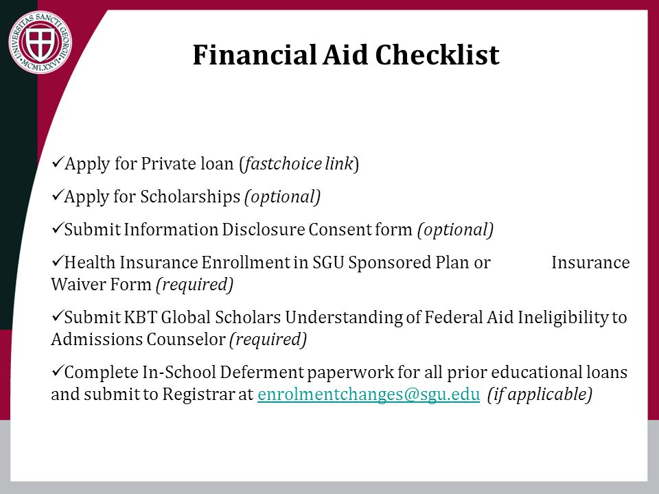 Financial Aid Checklist Apply for Private loan (fastchoice link) Apply for Scholarships (optional) Submit Information Disclosure Consent form (optiona