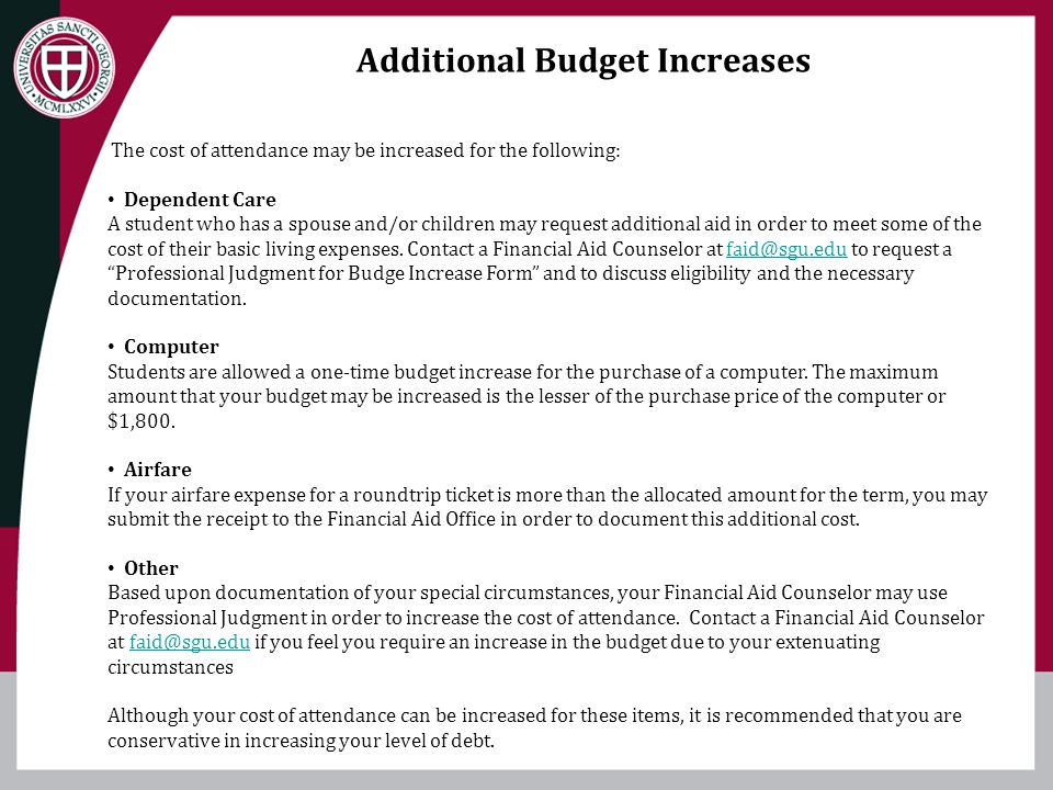 Additional Budget Increases The cost of attendance may be increased for the following: Dependent Care A student who has a spouse and/or children may r