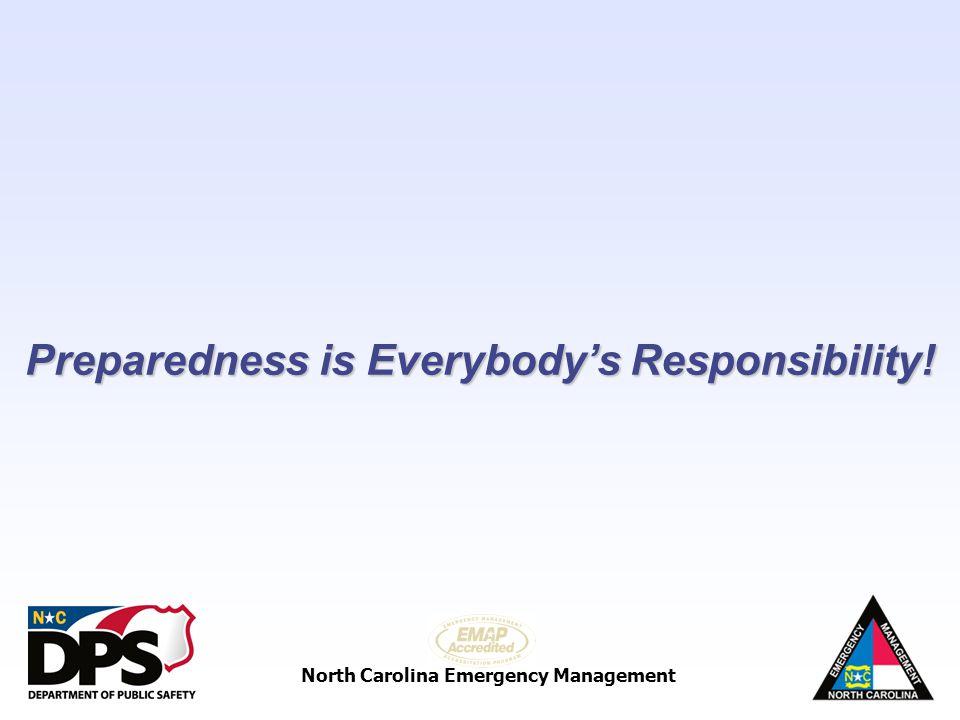 North Carolina Emergency Management Preparedness is Everybodys Responsibility!